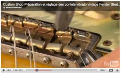 Youtube Video préparation vibrato vintage Custom shop Fender